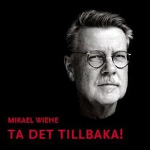 Mikael Wiehe: Ta det tillbaka!