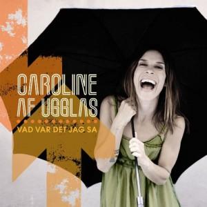 Caroline af Ugglas: Vad var det jag sa