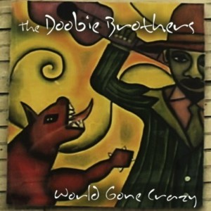 The Doobie Brothers: World Gone Crazy