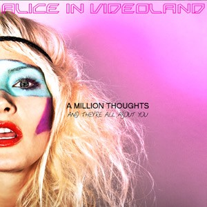 Alice in Videoland: A Million Thoughts And They're All About You