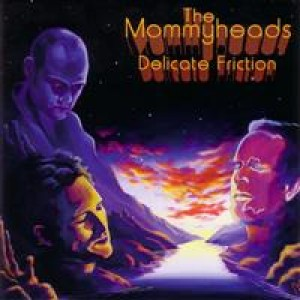 The Mommyheads: Delicate Friction