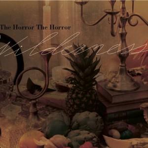 The Horror The Horror: Wilderness
