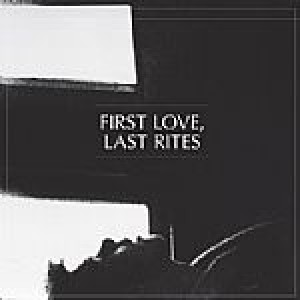 First Love, Last Rites: First Love, Last Rites