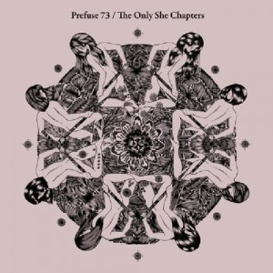 Prefuse 73: The Only She Chapters
