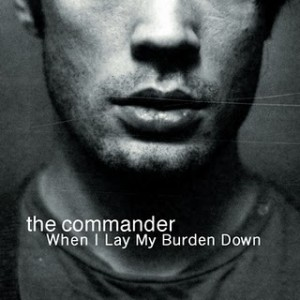 The Commander: When I Lay My Burden Down