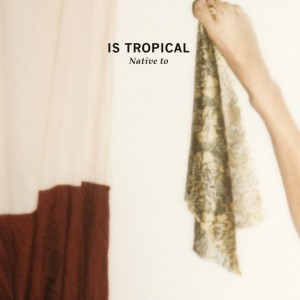 Is Tropical: Native To