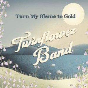 Twinflower Band: Turn My Blame to Gold