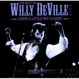 Willy DeVille: Come a little bit closer - the best of Willy DeVille