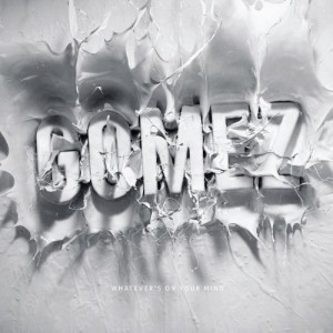 Gomez: Whatever's On Your Mind