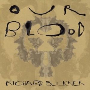 Richard Buckner: Our Blood