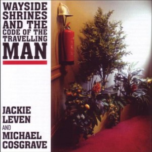 Jackie Leven And Michael Cosgrave: Waysides shrines and the code of the travelling man