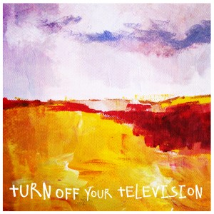 Turn Off Your Televison: Turn Off Your Televison