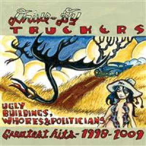 Drive-By Truckers: Ugly Buildings, Whores and Politicans- Hits 1998-2009