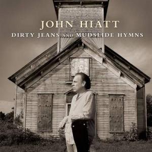 John Hiatt: Dirty Jeans and Mudslide Hymns