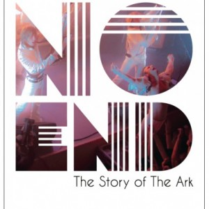 The Ark: No end - The story of The Ark