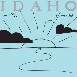 Idaho: You Were a Dick