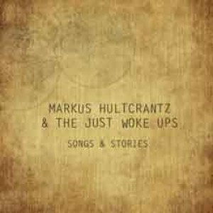 Marcus Hultcrantz & The just Woke ups: Songs & Stories