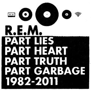 R.E.M.: Part Lies, Part Heart, Part Truth, Part Garbage 1982–2011