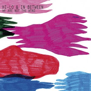 Hi-Lo & In Beween: We are Not the Wind