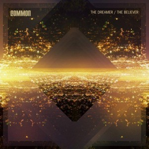 Common: The Dreamer / The Believer