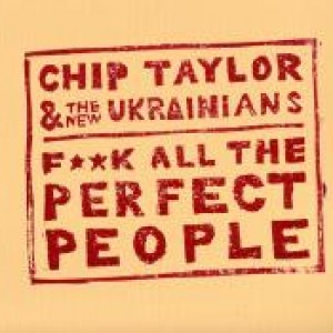 Chip Taylor & The New Ukrainians: F**k All The Perfect People
