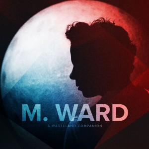 M Ward: A Wasteland Companion
