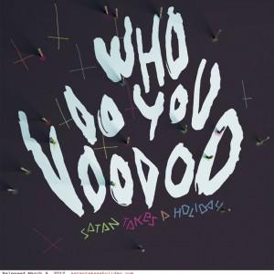 Satan Takes A Holiday: Who Do You Voodoo