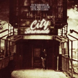 Svedberg & The Hillside Stranglers: City Serenade
