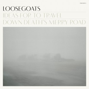 Loosegoats: Ideas for to Travel Down Death's Merry Road