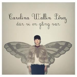 Carolina Wallin Pérez: Där vi en gång var