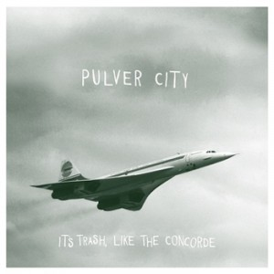 Pulver City: It's Trash, Like the Concorde