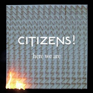 Citizens!: Here We Are