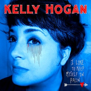Kelly Hogan: I Like to Keep Myself in Pain