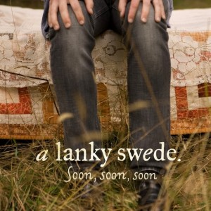 A Lanky Swede: Soon, Soon, Soon