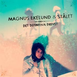 Magnus Ekelund & Stålet: Det definitiva drevet