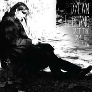 Dylan LeBlanc: Cast The Same Old Shadow