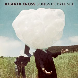 Alberta Cross: Songs Of Patience