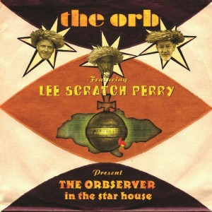 "The Orb & Lee ""Scratch"" Perry: The Observer In The Star House"