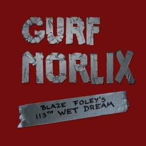 Gurf Morlix: Blaze Foley's 113th Wet Dream
