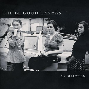 The Be Good Tanyas: A Collection (2000 - 2012)