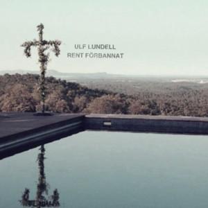 Ulf Lundell: Rent Förbannat