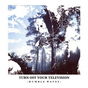 Turn Off Your Television: Humble Waves