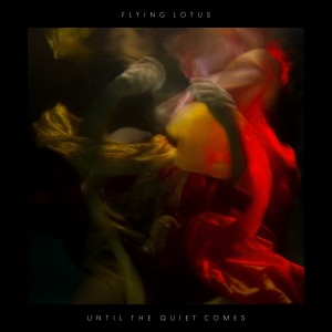 Flying Lotus: Until The Quiet Comes