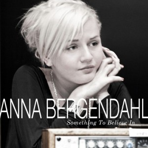Anna Bergendahl: Something To Believe In