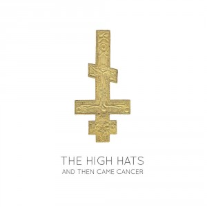 The High Hats: And Then Came Cancer