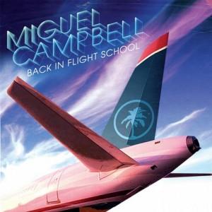 Miguel Campbell: Back In Flight School