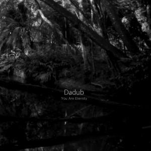 Dadub: You Are Eternity