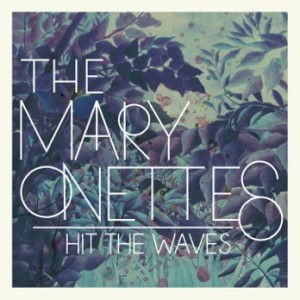 The Mary Onettes: Hit The Waves