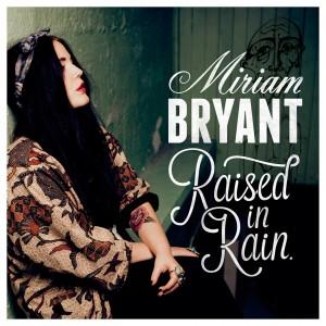 Miriam Bryant: Raised In Rain