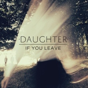 Daughter: If You Leave